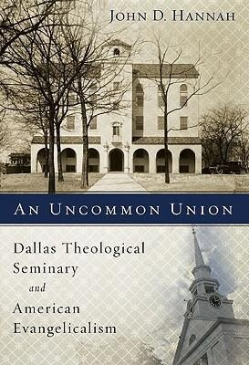 An Uncommon Union: Dallas Theological Seminary and American Evangelicalism als Buch (gebunden)