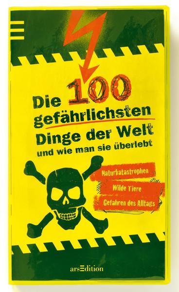 Die 100 gefährlichsten Dinge der Welt und wie man sie überlebt als Buch (kartoniert)