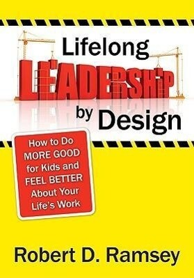 Lifelong Leadership by Design: How to Do More Good for Kids and Feel Better about Your Life's Work als Taschenbuch