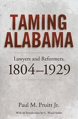 Taming Alabama: Lawyers and Reformers, 1804-1929 als Taschenbuch