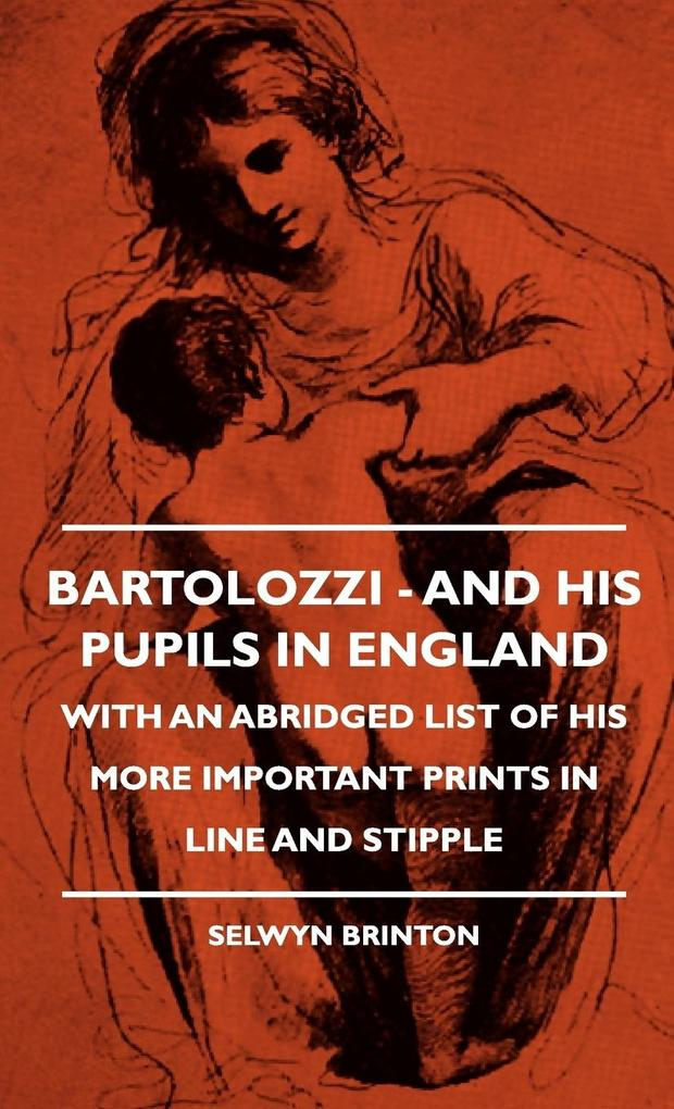 Bartolozzi - And His Pupils In England - With An Abridged List Of His More Important Prints In Line And Stipple als Buch (gebunden)