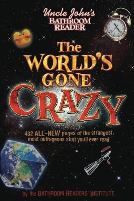 Uncle John's Bathroom Reader the World's Gone Crazy als Taschenbuch