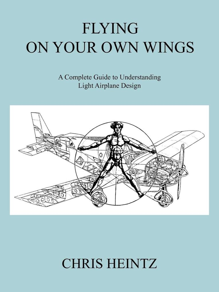 Flying on Your Own Wings: A Complete Guide to Understanding Light Airplane Design als Taschenbuch