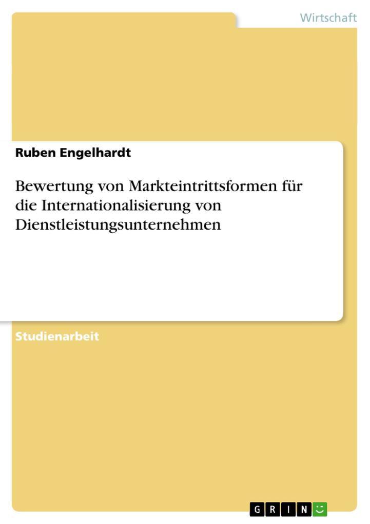 Bewertung von Markteintrittsformen für die Internationalisierung von Dienstleistungsunternehmen als Taschenbuch
