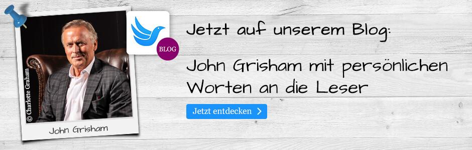 Jetzt in unserem Blog: John Grisham mit persönlichen Worten an die Leser