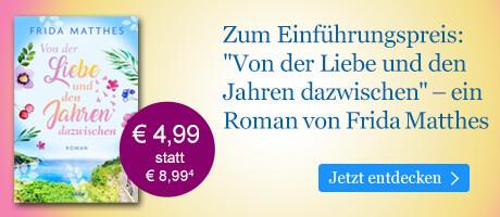 Zum Einführungspreis bei eBook.de: Von der Liebe und den Jahren dazwischen von Frieda Matthes