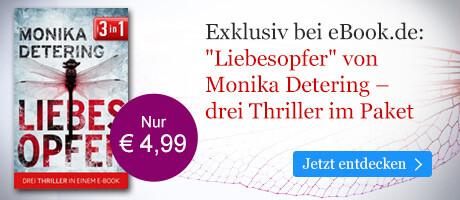 Exklusiv bei eBook.de: Liebesopfer - Drei Thriller im Paket von Monika Detering
