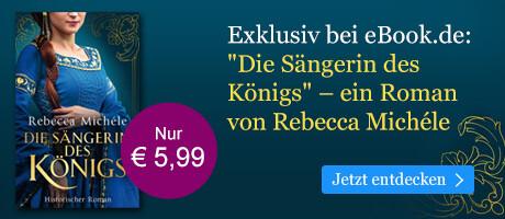 Exklusiv bei eBook.de: Die Sängerin des Königs von Rebecca Michéle