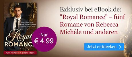Exklusiv bei eBook.de: Royal Romance Fünf Romane in einem eBook von Claudia von Auersberg, Leonore Schicktanz, Rebecca Michéle