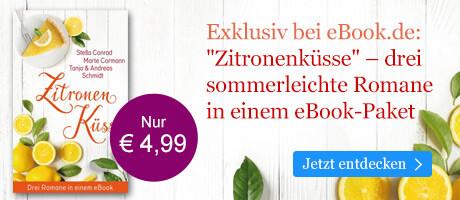 Exklusiv bei eBook.de: Zitronenküsse - drei Romane in einem eBook von Stella Conrad, Marte Cormann, Tanja Schmidt, Andreas Schmidt