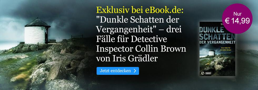 Exklusiv bei eBook.de: Dunkle Schatten der Vergangenheit - Drei Fälle für DI Collin Brown von Iris Grädler