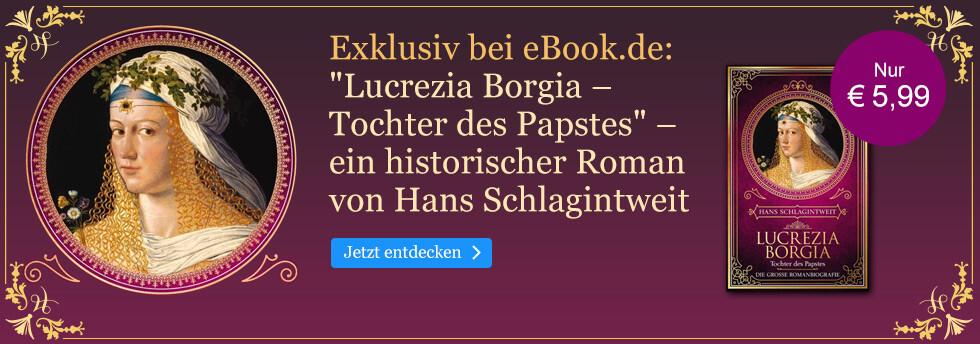 Exklusiv bei eBook.de: Lucrezia Borgia - Tochter des Papstes von Hans Schlagintweit
